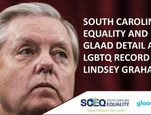 SOUTH CAROLINA EQUALITY AND GLAAD DETAIL ANTI-LGBTQ RECORD OF SOUTH CAROLINA SENATOR LINDSEY GRAHAM